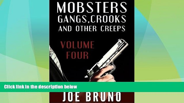 EBOOK ONLINE  Mobsters, Gangs, Crooks, and Other Creeps-Volume 4 (Mobsters, Gangs, Crooks and