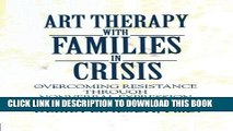 [BOOK] PDF Art Therapy With Families In Crisis: Overcoming Resistance Through Nonverbal Expression