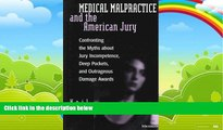 Big Deals  Medical Malpractice and the American Jury: Confronting the Myths about Jury