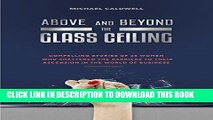 [DOWNLOAD] PDF BOOK Above and Beyond the Glass Ceiling: Compelling stories of 24 women who