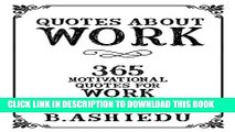 [DOWNLOAD] PDF BOOK Quotes About Work: 365 Motivational Quotes For Work (Inspirational Quotes,