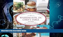 Online eBook Washington, DC Chef s Table: Extraordinary Recipes From The Nation s Capital