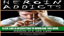 [PDF] Heroin Addicts: How to Help a Heroin Addict Before It s Too Late (A Guide to Understanding