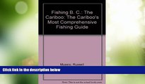 Big Deals  Fishing B. C.: The Cariboo: The Cariboo s Most Comprehensive Fishing Guide  Best Seller