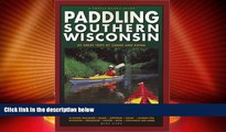 Popular Book Paddling Southern Wisconsin : 82 Great Trips By Canoe   Kayak (Trails Books Guide)