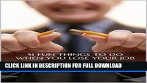 [PDF] 51 Fun Things to Do When You Lose Your Job: Suggestions on how to spend your free time, from