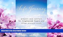 Online eBook Safe Journey: Prayers and Comfort for Frightened Flyers and Other Anxious Souls