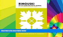 READ FULL  Rimouski DIY City Guide and Travel Journal: City Notebook for Rimouski, Quebec (Curate