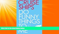 Popular Book Cruise Ships Do Funny Things To Me