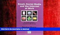 DOWNLOAD EMAIL, SOCIAL MEDIA AND THE INTERNET AT WORK A Concise Guide to Compliance with the Law