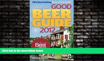For you Good Beer Guide 2012: The Complete Guide to the UK s Best Pubs