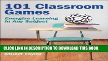 [PDF] FREE 101 Classroom Games: Energize Learning in Any Subject [Download] Online