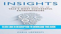 [PDF] FREE INSIGHTS: Reflections From 101 of Yale s Most Successful Entrepreneurs [Download] Full
