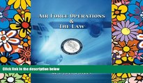 READ FULL  Air Force Operations   The Law: A Guide for Air, Space,   Cyber Forces - Second