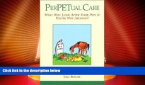 Must Have PDF  PerPETual Care: Who Will Look after Your Pets If You re Not Around?  Full Read Most