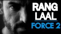 RANG LAAL - ( FORCE 2   JOHN ABRAHAM ft. SONAKSHI SINHA )   FULL SONG WITH LYRICS   T-SERIES