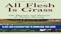 [PDF] All Flesh Is Grass: The Pleasures and Promises of Pasture Farming Full Online