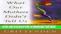 [DOWNLOAD] PDF What Our Mothers Didn t Tell Us : Why Happiness Eludes the Modern Woman (Hardcover)