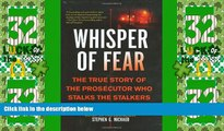 Big Deals  Whisper of Fear: The True Story of  the Prosecutor Who Stalks the Stalkers  Full Read