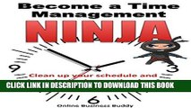 Read Now Become a Time Management Ninja: Clean up your schedule and take back your time! (Time