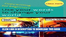 Read Now USE YOUR WORDS TO CHANGE YOUR WORLD. Copywriting for beginners.: UNDERSTAND COPYWRITING