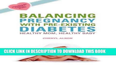 [Read] Ebook Balancing Pregnancy with Pre-existing Diabetes: Healthy Mom, Healthy Baby New Reales