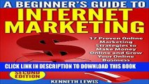 Ebook Internet Marketing: Beginner s Guide: 17 Proven Online Marketing Strategies to Make Money