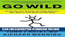 Read Now Go Wild: Eat Fat, Run Free, Be Social, and Follow Evolution s Other Rules for Total
