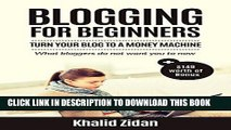Read Now Blogging For Beginners: Turn Your Blog To A Money Machine: Blogging For Money, Blogging