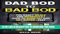 Ebook Dad Bod to Bad Bod: The EXACT Workout and Diet I Followed to Burn Fat and Build Muscle -