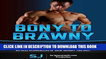 Ebook Bony To Brawny: No B.S. Techniques To Stack On Slabs Of Lean Muscle Mass And Get Strong As