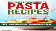 [Free Read] The Pasta Lovers Guide to Pasta Recipes: The Ultimate Pasta Cookbook and Pasta Sauce
