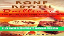 [Free Read] Bone Broth Brilliance: Top 101 Q A s to Fight Aging, Improve Your Health and Lose