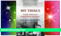 READ FULL  My Trials: Inside America s Deportation Factories: Inside America s Deportation