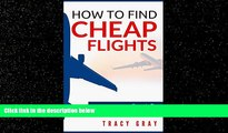Choose Book How To Find Cheap Flights: Secrets To Finding Flights On A Budget (cheap flights,