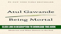 [Read PDF] Being Mortal: Medicine and What Matters in the End Download Online