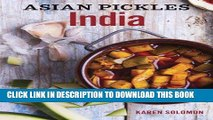 [PDF] Asian Pickles: India: Recipes for Indian Sweet, Sour, Salty, and Cured Pickles and Chutneys