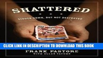 [Read] Ebook Shattered: Struck Down, But Not Destroyed New Version