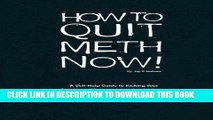 [PDF] How to Quit Meth Now: A Self-Help Guide to Kicking Your Meth or Cocaine Addiction Popular