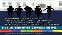 [Read] Ebook Turning Skills and Strengths into Careers for Young Adults with Autism Spectrum