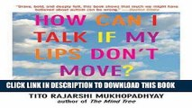 Best Seller How Can I Talk If My Lips Don t Move?: Inside My Autistic Mind Free Read