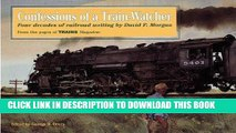 Read Now Confessions of a Train-Watcher: Four Decades of Railroad Writing by David P. Morgan