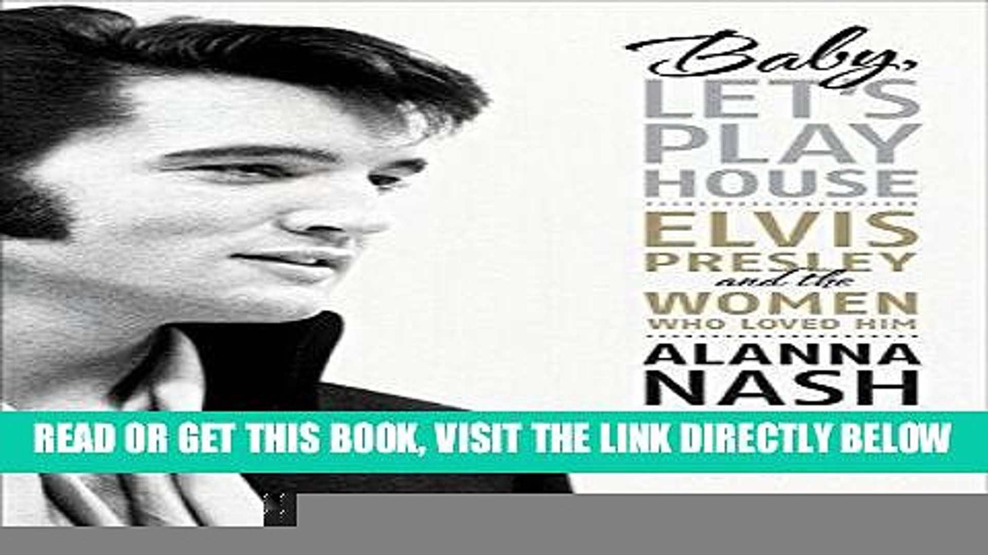 [Free Read] Baby, Let s Play House: Elvis Presley and the Women Who Loved Him Full Online