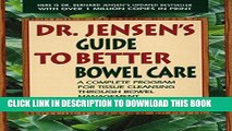 Ebook Dr. Jensen s Guide to Better Bowel Care: A Complete Program for Tissue Cleansing through