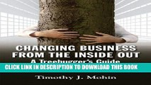 [Ebook] Changing Business from the Inside Out: A Tree-Hugger s Guide to Working in Corporations