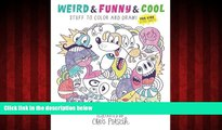READ book  Weird   Funny   Cool Stuff to Color and Draw!: For Kids   Cool Adults  FREE BOOOK