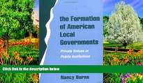 READ NOW  The Formation of American Local Governments: Private Values in Public Institutions