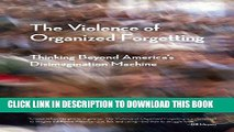[PDF] The Violence of Organized Forgetting: Thinking Beyond America s Disimagination Machine (City