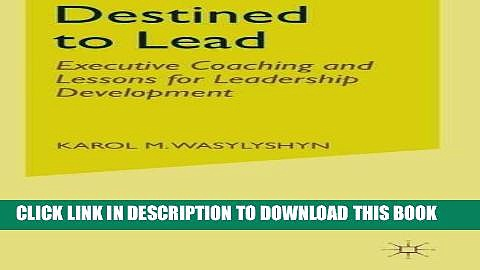 [Read] Ebook Destined to Lead: Executive Coaching and Lessons for Leadership Development New Version