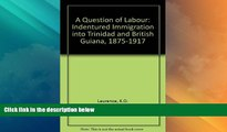 Big Deals  A Question of Labour: Indentured Immigration into Trinidad and British Guiana,